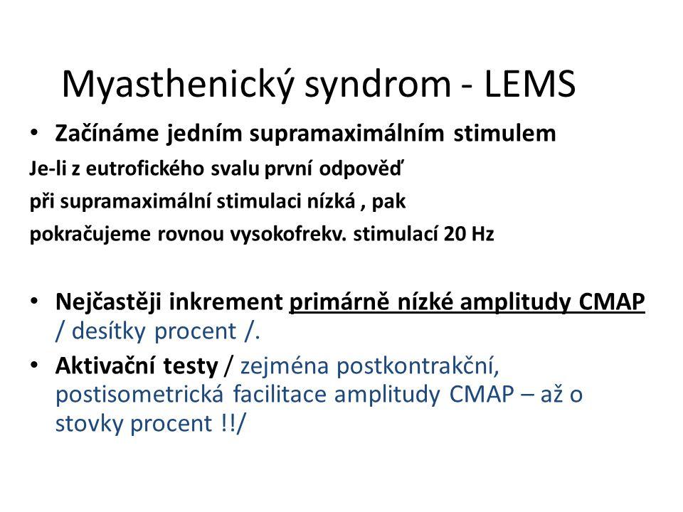 Myasthenický syndrom - LEMS Začínáme jedním supramaximálním stimulem Je-li z eutrofického svalu první odpověď při supramaximální stimulaci nízká, pak