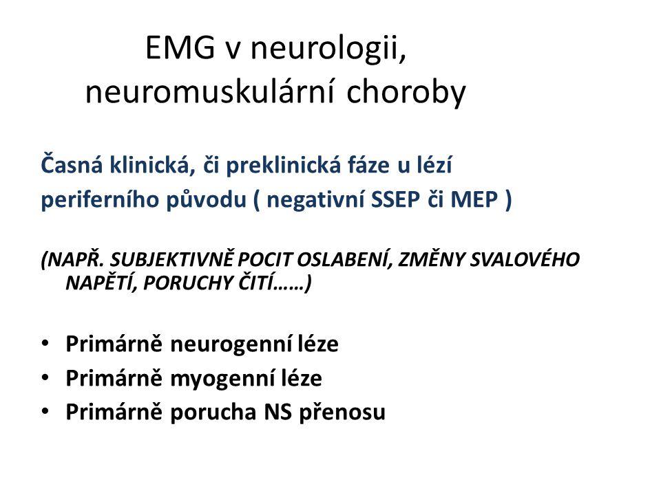 EMG u neurogenních lézí Místo - etáž periferní léze Fokální – přední míšní rohy, přední - zadní kořen, společný kořen, kmen nervu, terminální větvení.