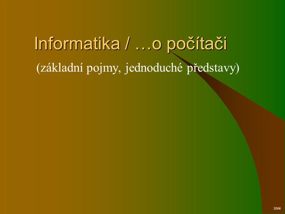 Informatika / …o počítači (základní pojmy, jednoduché představy) 2006