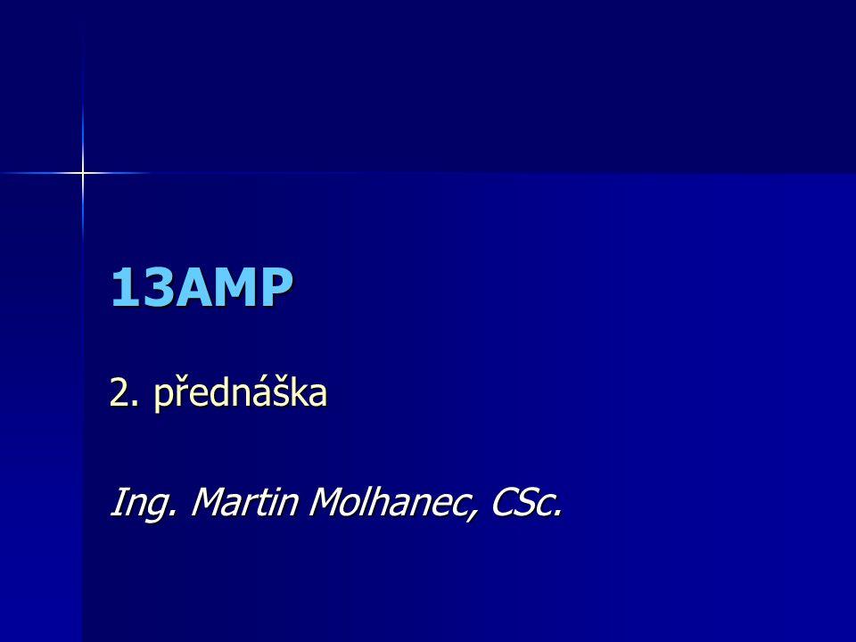 13AMP 2. přednáška Ing. Martin Molhanec, CSc.