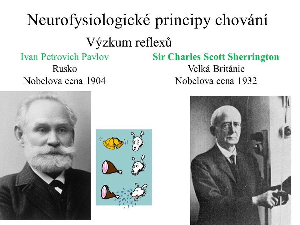 Neurofysiologické principy chování Ivan Petrovich Pavlov Rusko Nobelova cena 1904 Výzkum reflexů Sir Charles Scott Sherrington Velká Británie Nobelova cena 1932