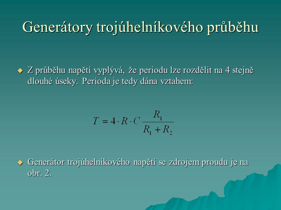 Generátory trojúhelníkového průběhu  Z průběhu napětí vyplývá, že periodu lze rozdělit na 4 stejně dlouhé úseky. Perioda je tedy dána vztahem:  Gene