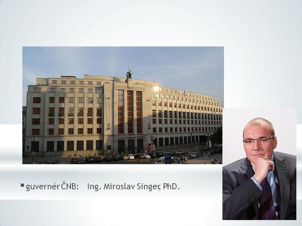  guvernér ČNB: Ing. Miroslav Singer, PhD.