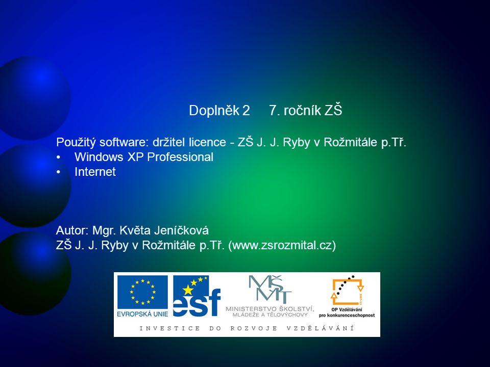 Doplněk 2 7. ročník ZŠ Použitý software: držitel licence - ZŠ J.