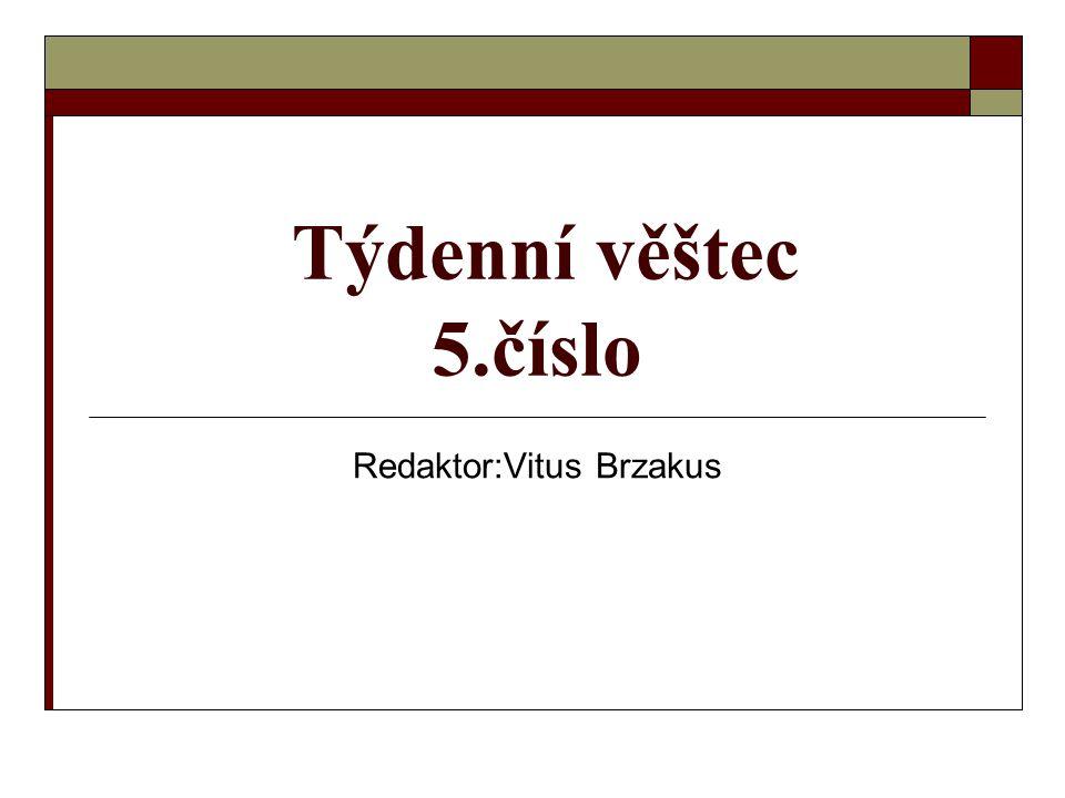 Týdenní věštec 5.číslo Redaktor:Vitus Brzakus