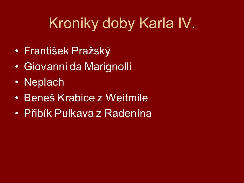 Kroniky doby Karla IV. František Pražský Giovanni da Marignolli Neplach Beneš Krabice z Weitmile Přibík Pulkava z Radenína
