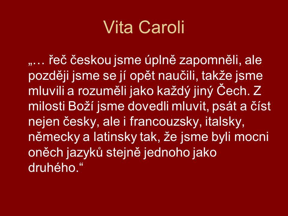 """Vita Caroli """"…A tak, když jsme byli přišli do Čech, nenalezli jsme ani otce, ani matky, ani bratra, ani sester, aniž koho známého...."""