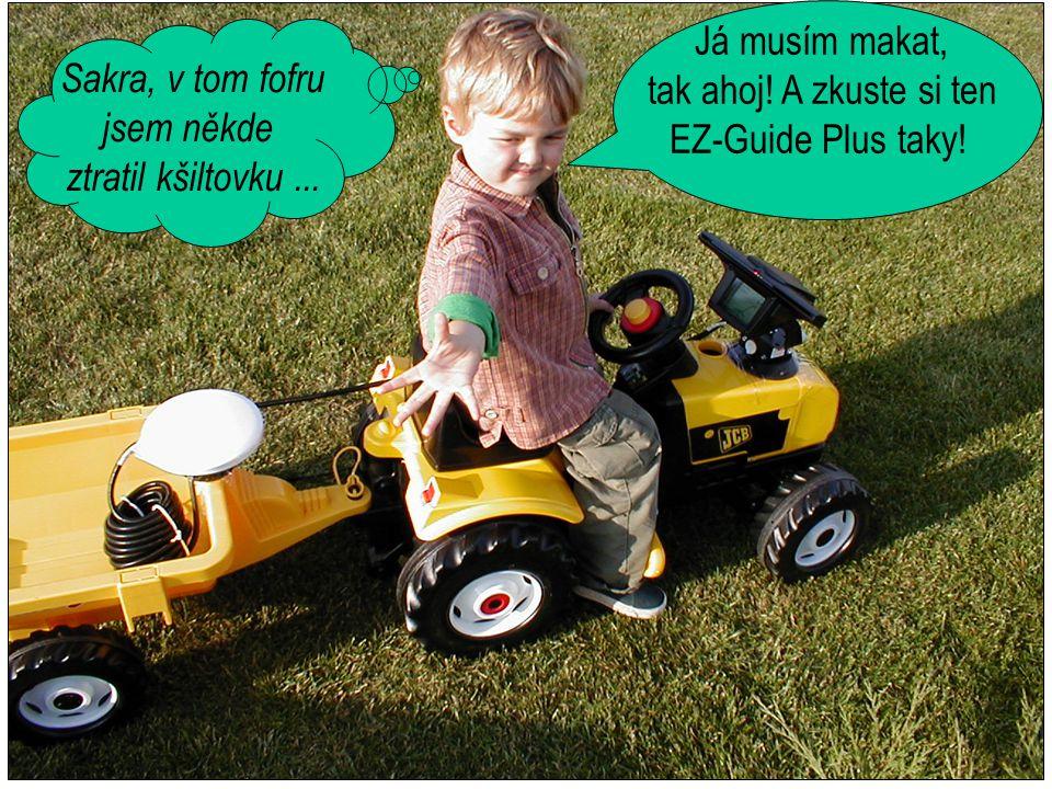 Já musím makat, tak ahoj.A zkuste si ten EZ-Guide Plus taky.
