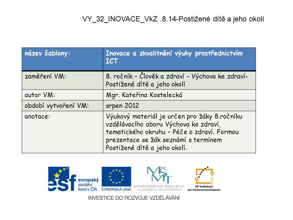 VY_32_INOVACE_VkZ.8.14-Postižené dítě a jeho okolí název šablony:Inovace a zkvalitnění výuky prostřednictvím ICT zaměření VM:8. ročník – Člověk a zdra
