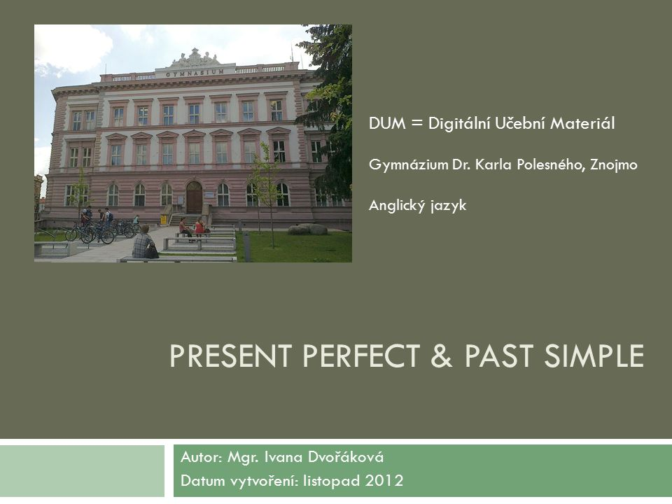 PRESENT PERFECT & PAST SIMPLE Autor: Mgr.