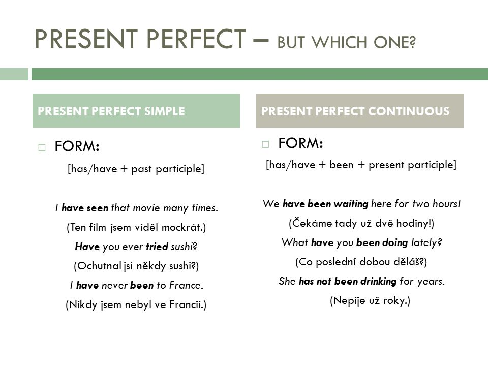 PRESENT PERFECT – BUT WHICH ONE?  FORM : [has/have + past participle] I have seen that movie many times. (Ten film jsem viděl mockrát.) Have you ever