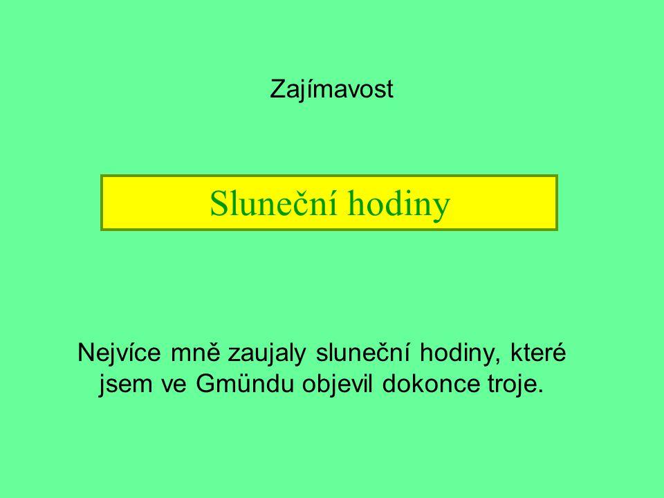 Zajímavost Nejvíce mně zaujaly sluneční hodiny, které jsem ve Gmündu objevil dokonce troje.
