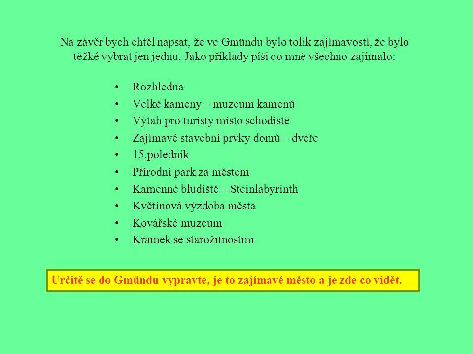 Na závěr bych chtěl napsat, že ve Gmündu bylo tolik zajímavostí, že bylo těžké vybrat jen jednu.