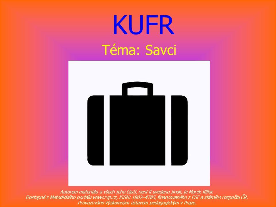 KUFR Téma: Savci Autorem materiálu a všech jeho částí, není-li uvedeno jinak, je Marek Killar.