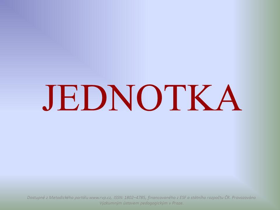 JEDNOTKA Dostupné z Metodického portálu www.rvp.cz, ISSN: 1802–4785, financovaného z ESF a státního rozpočtu ČR. Provozováno Výzkumným ústavem pedagog
