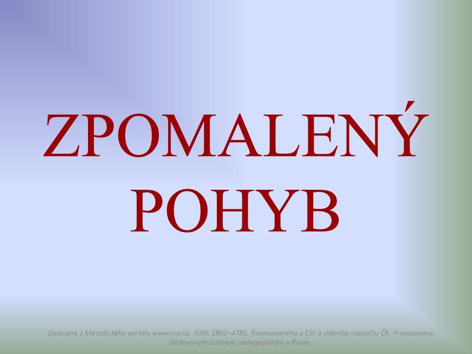 ZPOMALENÝ POHYB Dostupné z Metodického portálu www.rvp.cz, ISSN: 1802–4785, financovaného z ESF a státního rozpočtu ČR. Provozováno Výzkumným ústavem