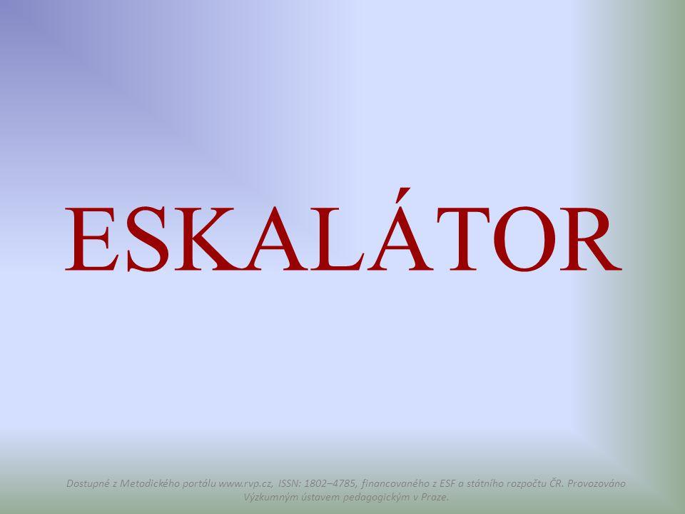 ESKALÁTOR Dostupné z Metodického portálu www.rvp.cz, ISSN: 1802–4785, financovaného z ESF a státního rozpočtu ČR. Provozováno Výzkumným ústavem pedago