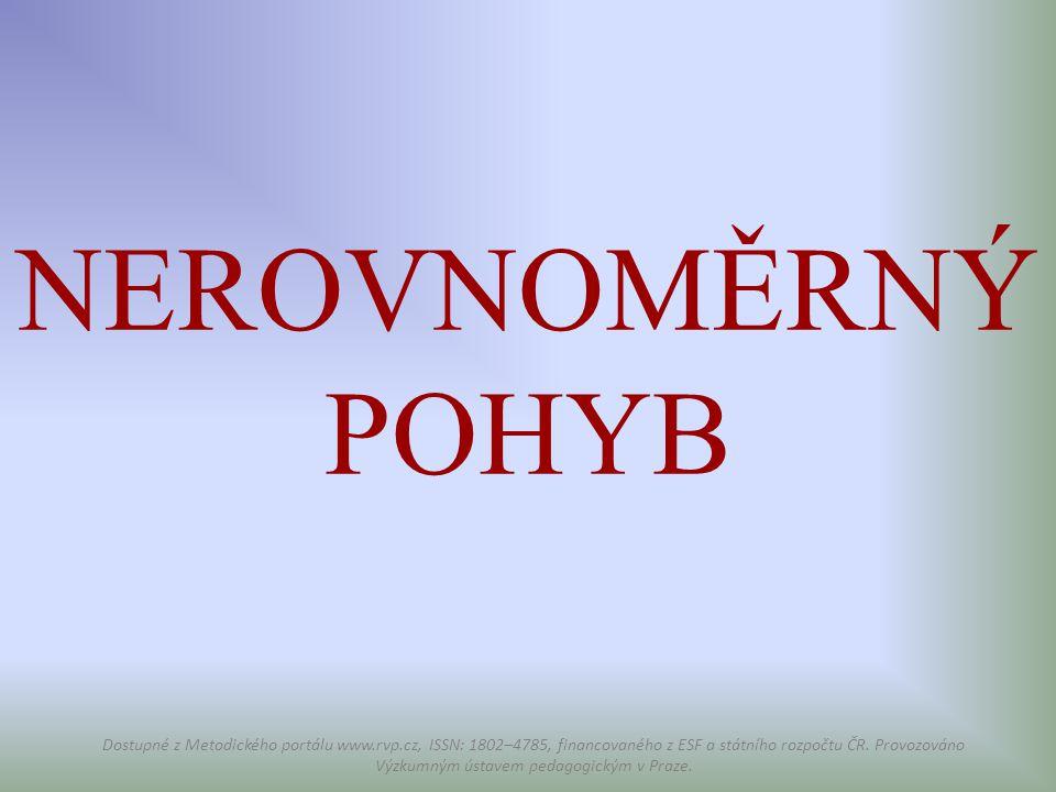 NEROVNOMĚRNÝ POHYB Dostupné z Metodického portálu www.rvp.cz, ISSN: 1802–4785, financovaného z ESF a státního rozpočtu ČR. Provozováno Výzkumným ústav