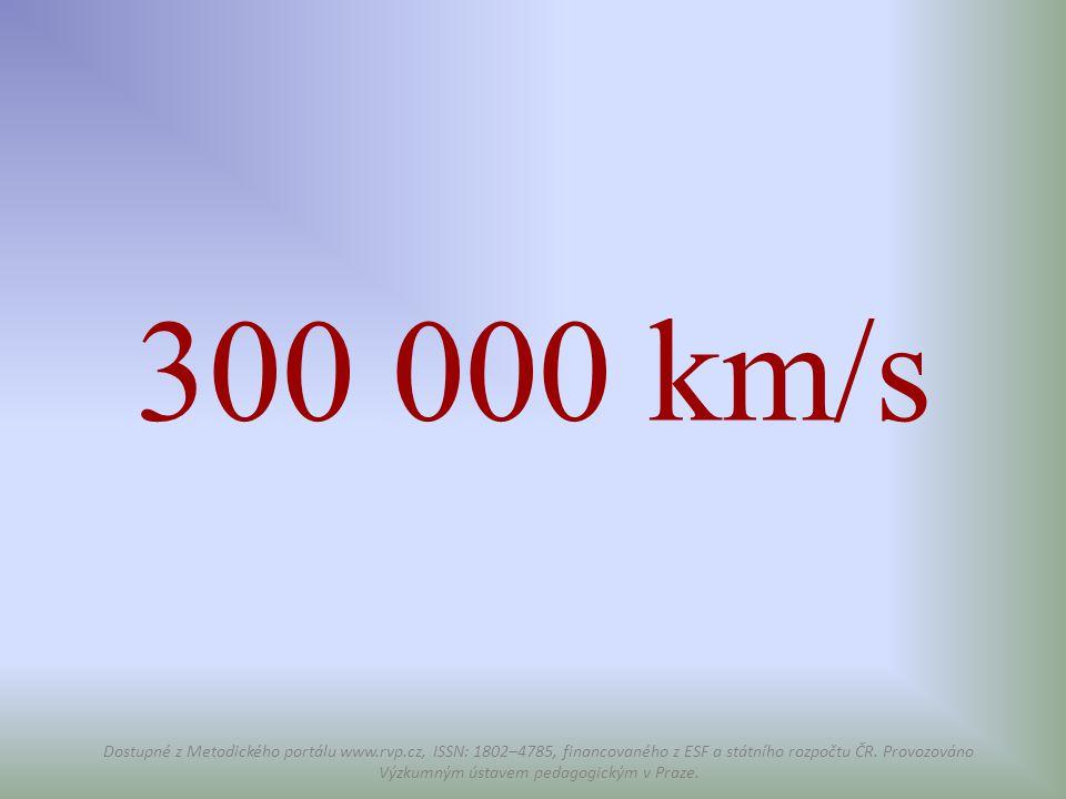300 000 km/s Dostupné z Metodického portálu www.rvp.cz, ISSN: 1802–4785, financovaného z ESF a státního rozpočtu ČR. Provozováno Výzkumným ústavem ped