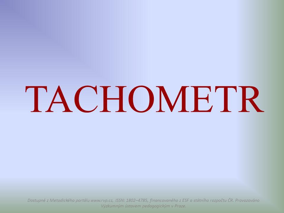 TACHOMETR Dostupné z Metodického portálu www.rvp.cz, ISSN: 1802–4785, financovaného z ESF a státního rozpočtu ČR. Provozováno Výzkumným ústavem pedago