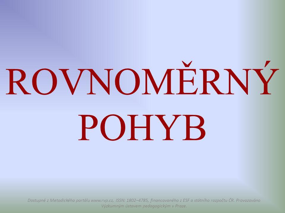 ROVNOMĚRNÝ POHYB Dostupné z Metodického portálu www.rvp.cz, ISSN: 1802–4785, financovaného z ESF a státního rozpočtu ČR. Provozováno Výzkumným ústavem