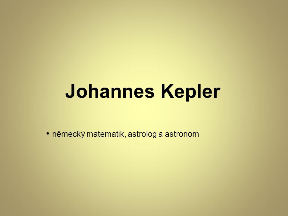 Johannes Kepler německý matematik, astrolog a astronom