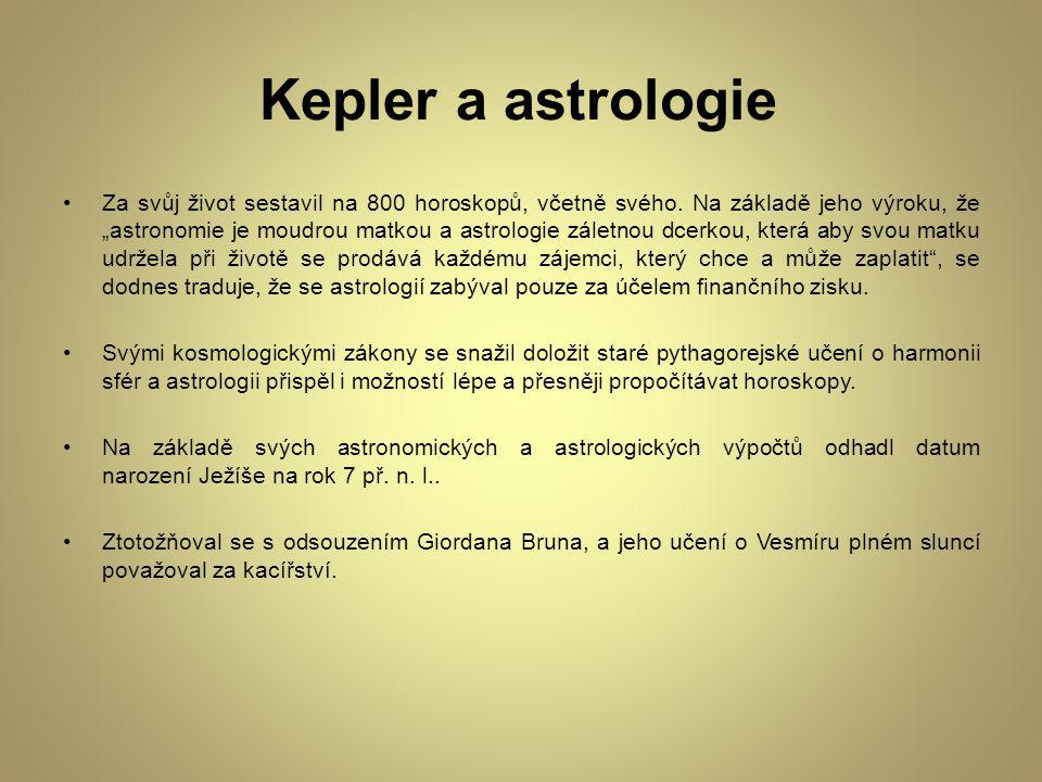 """Kepler a astrologie Za svůj život sestavil na 800 horoskopů, včetně svého. Na základě jeho výroku, že """"astronomie je moudrou matkou a astrologie zálet"""