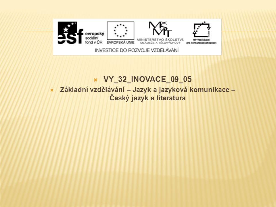  VY_32_INOVACE_09_05  Základní vzdělávání – Jazyk a jazyková komunikace – Český jazyk a literatura