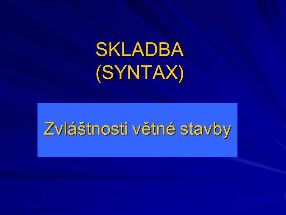 SKLADBA (SYNTAX) Zvláštnosti větné stavby
