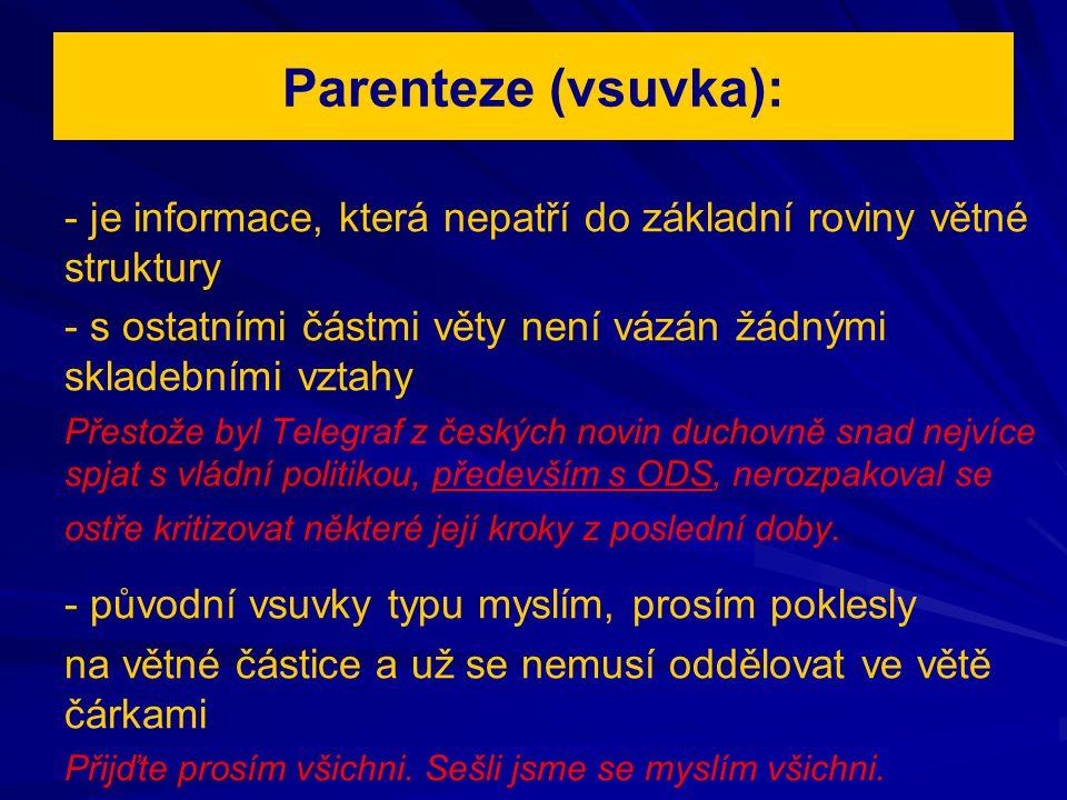 Parenteze (vsuvka): - je informace, která nepatří do základní roviny větné struktury - s ostatními částmi věty není vázán žádnými skladebními vztahy P