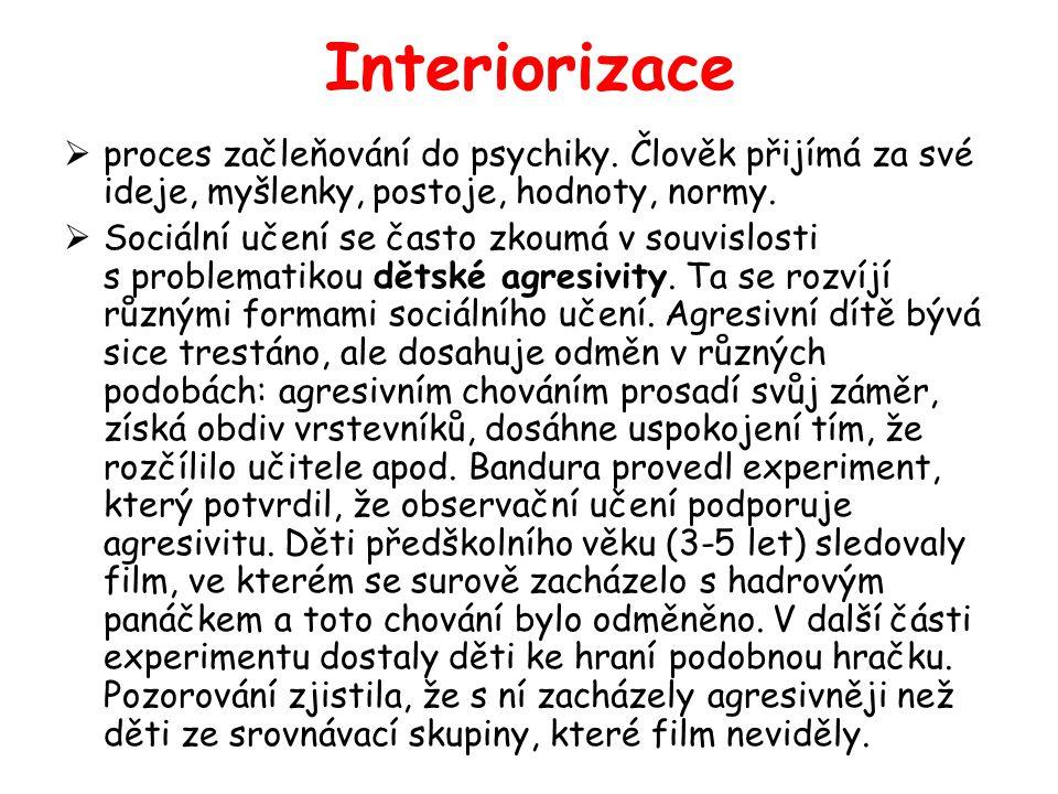Interiorizace  proces začleňování do psychiky. Člověk přijímá za své ideje, myšlenky, postoje, hodnoty, normy.  Sociální učení se často zkoumá v sou
