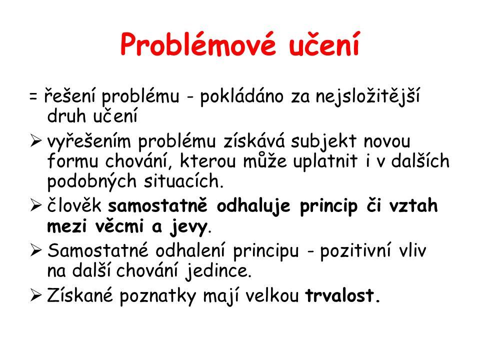 Problémové učení = řešení problému - pokládáno za nejsložitější druh učení  vyřešením problému získává subjekt novou formu chování, kterou může uplat