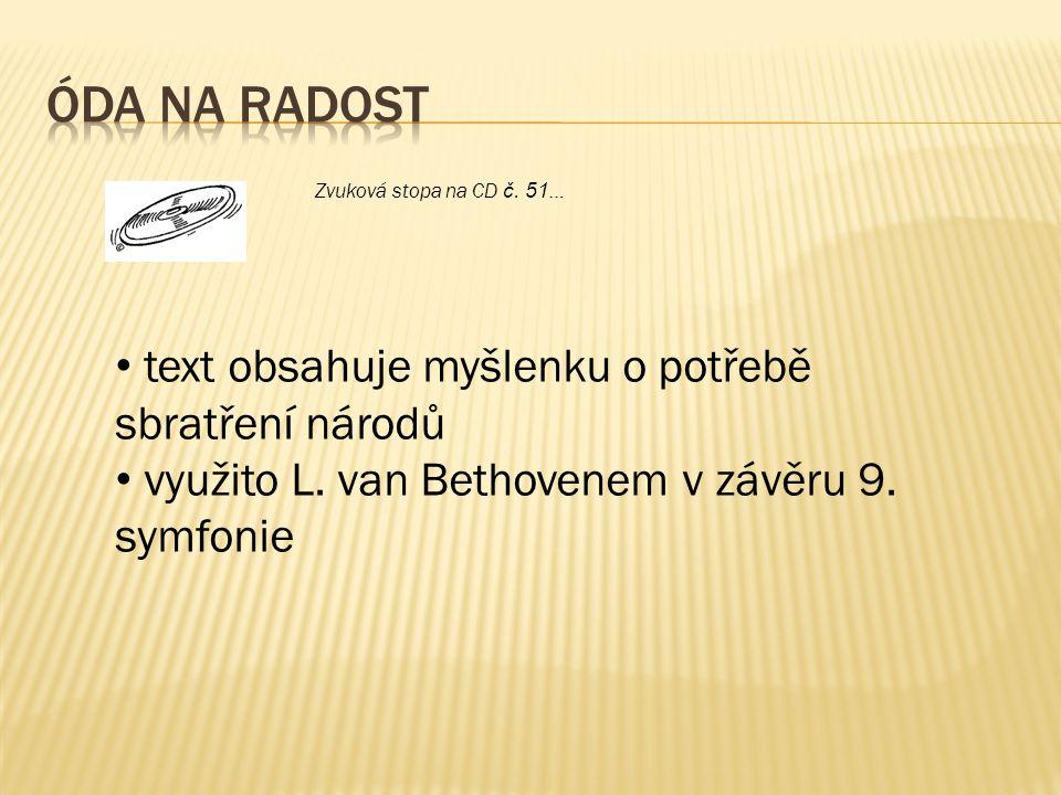 Zvuková stopa na CD č. 51 … text obsahuje myšlenku o potřebě sbratření národů využito L. van Bethovenem v závěru 9. symfonie
