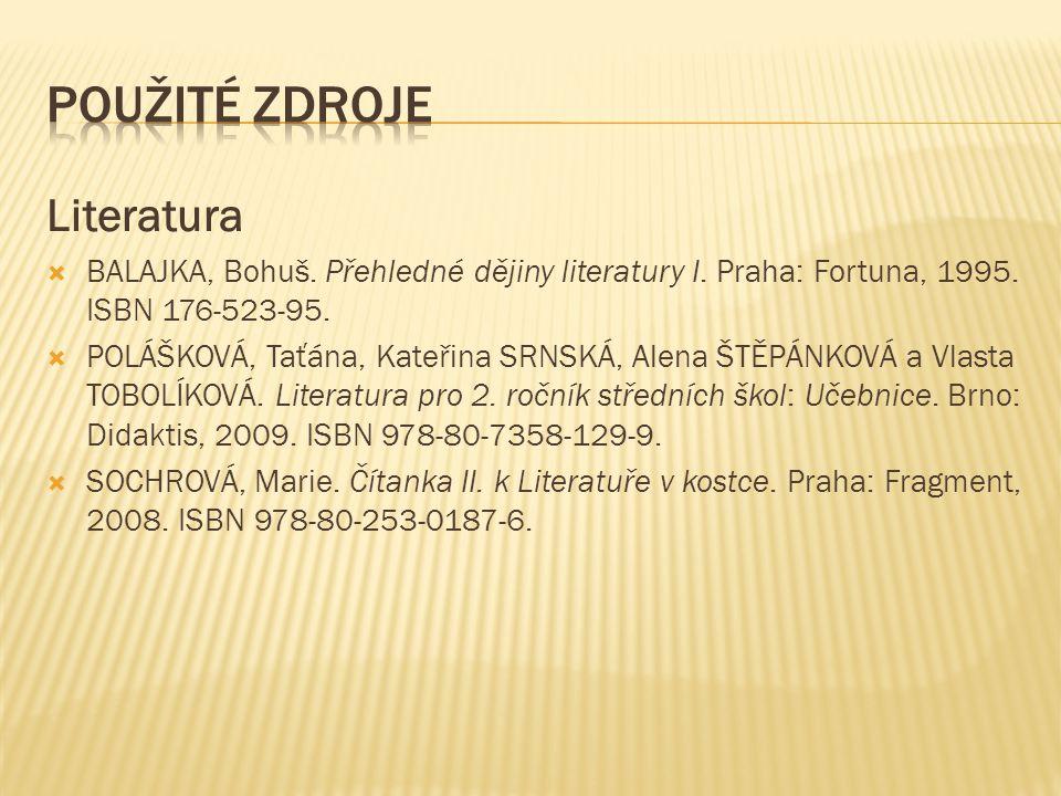 Literatura  BALAJKA, Bohuš.Přehledné dějiny literatury I.