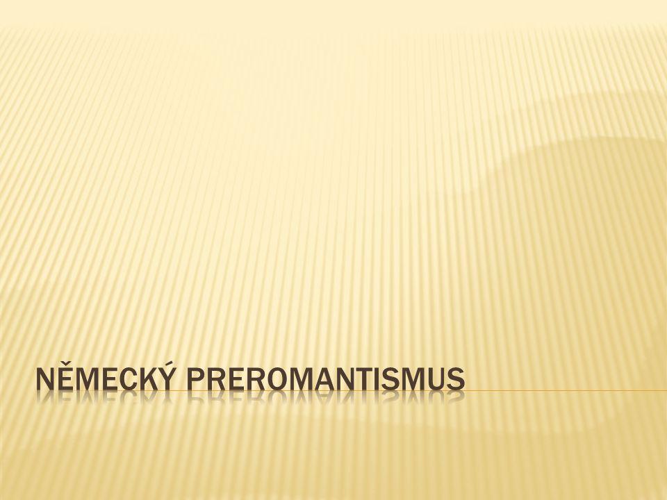  preromantismus zdůrazňuje lidské city  prosazování tvůrčí svobody  hnutí Sturm und Drang  J.