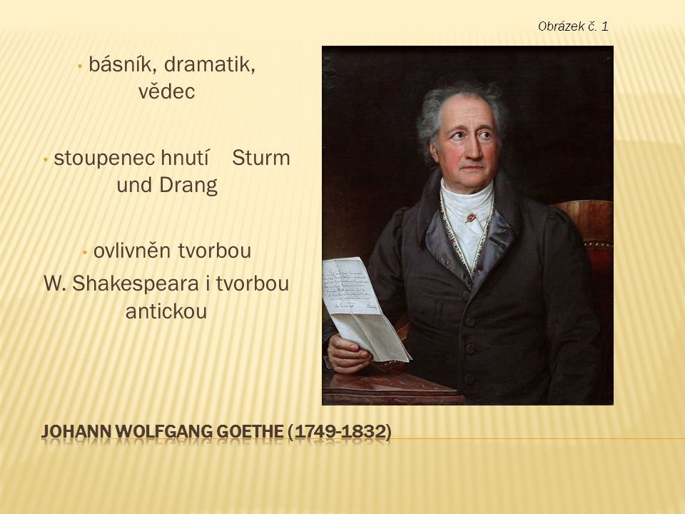 básník, dramatik, vědec stoupenec hnutí Sturm und Drang ovlivněn tvorbou W. Shakespeara i tvorbou antickou Obrázek č. 1
