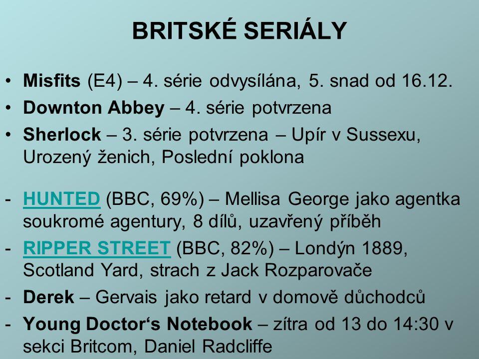 BRITSKÉ SERIÁLY Misfits (E4) – 4. série odvysílána, 5. snad od 16.12. Downton Abbey – 4. série potvrzena Sherlock – 3. série potvrzena – Upír v Sussex