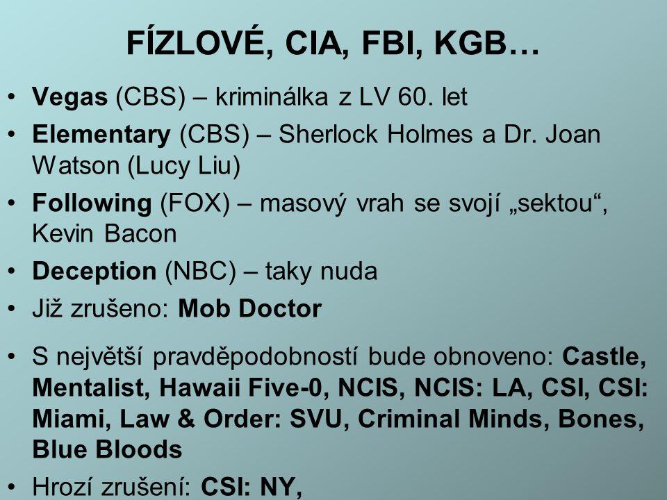 FÍZLOVÉ, CIA, FBI, KGB… Vegas (CBS) – kriminálka z LV 60. let Elementary (CBS) – Sherlock Holmes a Dr. Joan Watson (Lucy Liu) Following (FOX) – masový
