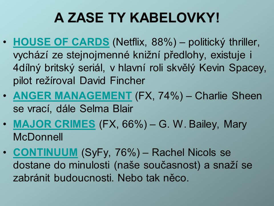 A ZASE TY KABELOVKY! HOUSE OF CARDS (Netflix, 88%) – politický thriller, vychází ze stejnojmenné knižní předlohy, existuje i 4dílný britský seriál, v
