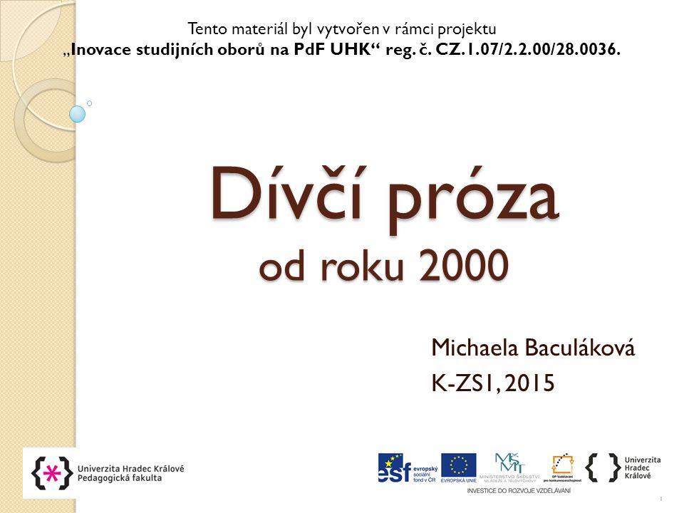 """Dívčí próza od roku 2000 Michaela Baculáková K-ZS1, 2015 1 Tento materiál byl vytvořen v rámci projektu """"Inovace studijních oborů na PdF UHK"""" reg. č."""