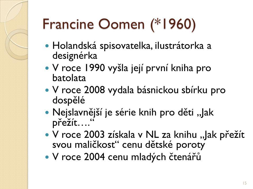 Francine Oomen (*1960) Holandská spisovatelka, ilustrátorka a designérka V roce 1990 vyšla její první kniha pro batolata V roce 2008 vydala básnickou