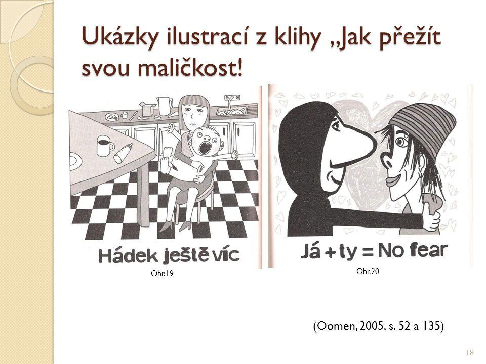 """Ukázky ilustrací z klihy """"Jak přežít svou maličkost! 18 Obr.19 Obr.20 (Oomen, 2005, s. 52 a 135)"""
