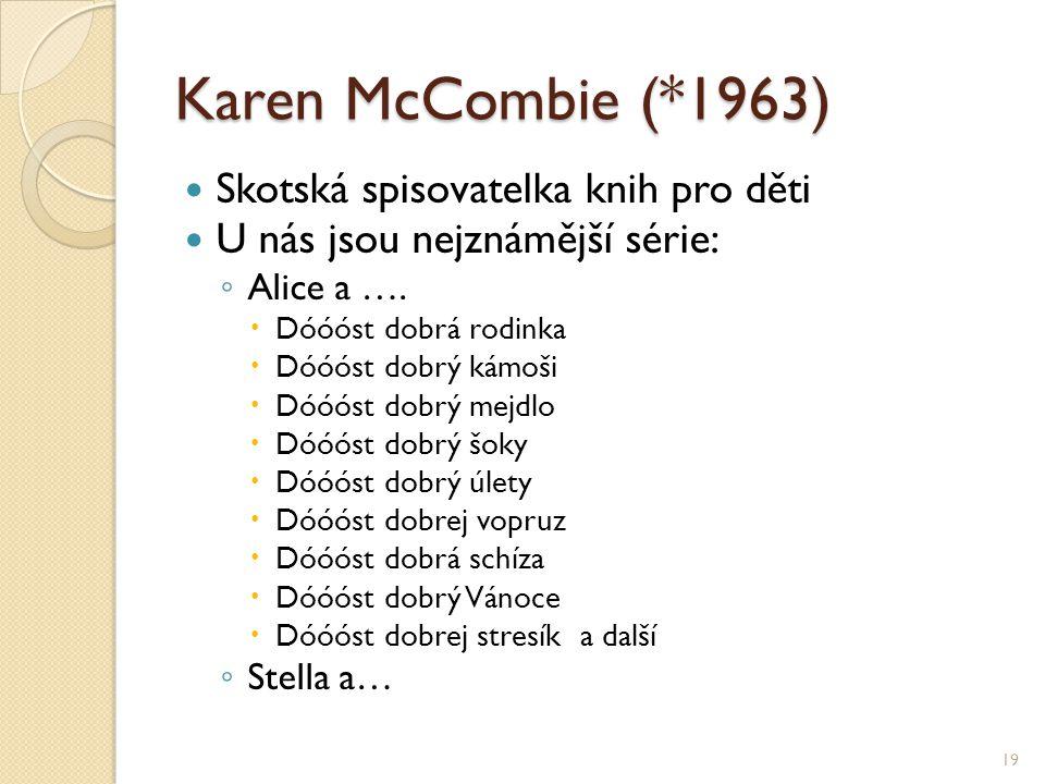 Karen McCombie (*1963) Skotská spisovatelka knih pro děti U nás jsou nejznámější série: ◦ Alice a ….  Dóóóst dobrá rodinka  Dóóóst dobrý kámoši  Dó