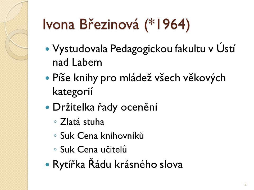 Ivona Březinová (*1964) Vystudovala Pedagogickou fakultu v Ústí nad Labem Píše knihy pro mládež všech věkových kategorií Držitelka řady ocenění ◦ Zlat