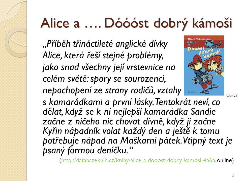 """Alice a …. Dóóóst dobrý kámoši """"Příběh třináctileté anglické dívky Alice, která řeší stejné problémy, jako snad všechny její vrstevnice na celém světě"""
