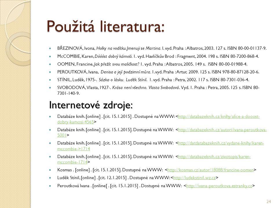 Použitá literatura: BŘEZINOVÁ, Ivona, Holky na vodítku.Jmenuji se Martina. I. vyd. Praha : Albatros, 2003. 127 s. ISBN 80-00-01137-9. McCOMBIE, Karen,