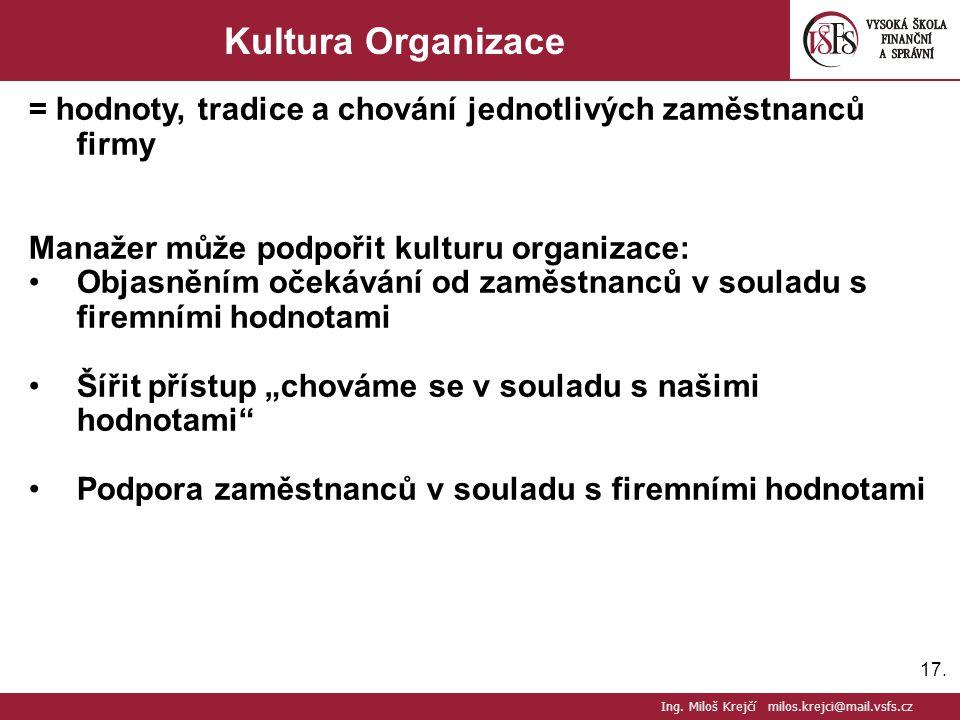 17. Kultura Organizace = hodnoty, tradice a chování jednotlivých zaměstnanců firmy Manažer může podpořit kulturu organizace: Objasněním očekávání od z