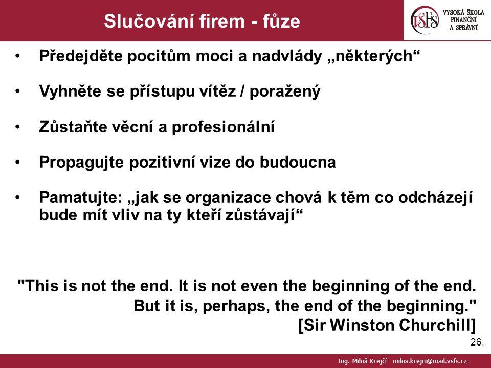 """26. Slučování firem - fůze Předejděte pocitům moci a nadvlády """"některých"""" Vyhněte se přístupu vítěz / poražený Zůstaňte věcní a profesionální Propaguj"""