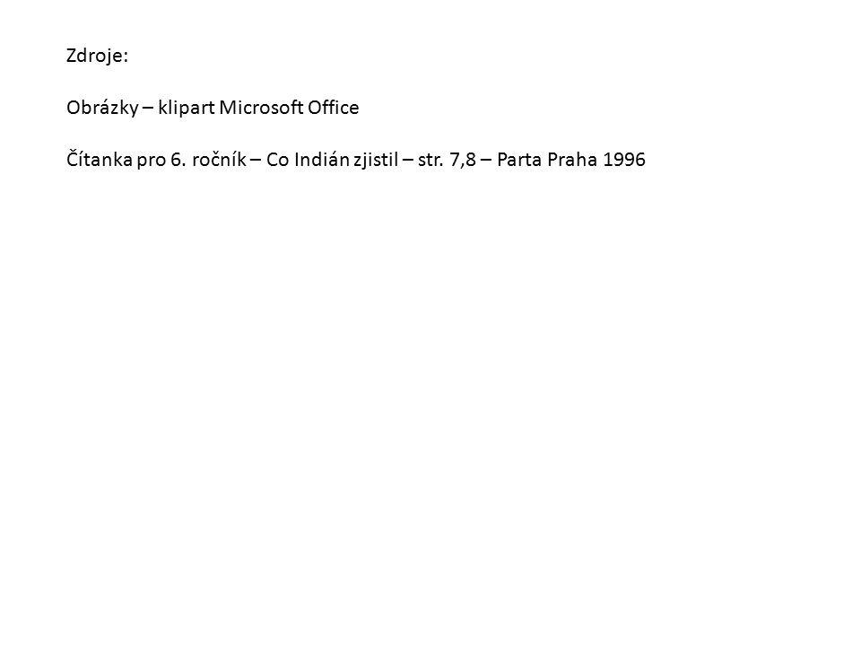 Zdroje: Obrázky – klipart Microsoft Office Čítanka pro 6. ročník – Co Indián zjistil – str. 7,8 – Parta Praha 1996