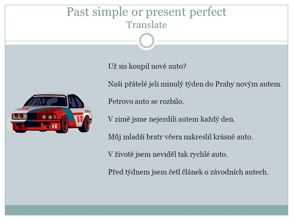 Past simple or present perfect Solution Have you already bought a new car.